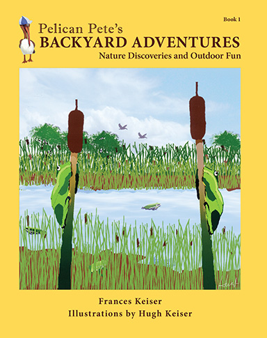 Pelican Pete's Backyard Adventures: Nature Discoveries and Outdoor Fun. Book 1